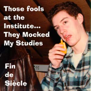 Those Fools At The Institute…They Mocked My Studies